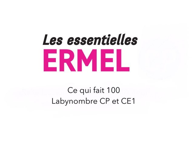 Ce Qui Fait 100 - Labynombre ERMEL Les Essentielles by Fabien EMPRIN