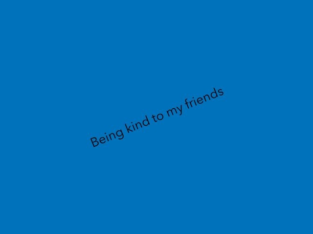 Being Kind To My Friends by Ma wert