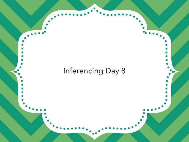 Inferencing Day 8 by Courtney visco