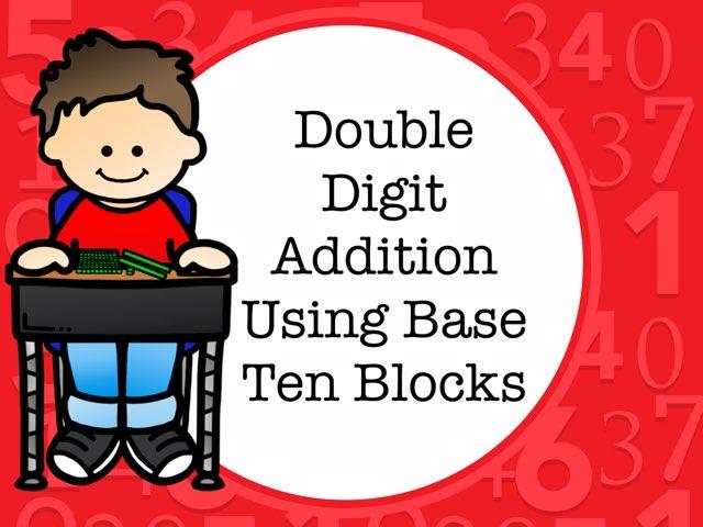 Adding Double Digits Using Base Ten Blocks by Jennifer