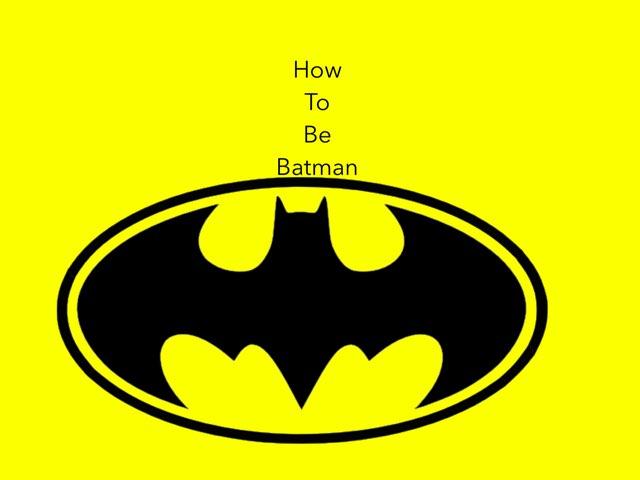 Be The Batman  by Virendra Sharma