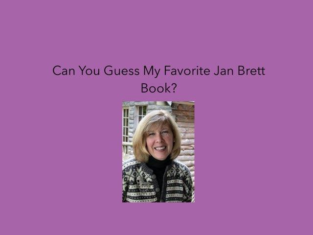 Guess My Favorite Jan Brett Story? by Bretta loeffler