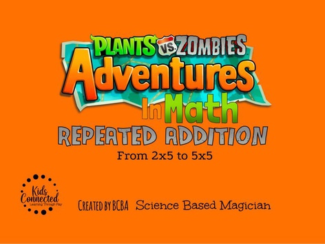 PVZ Adventures In Math: Repeated Addition V2 by Kids  Connected