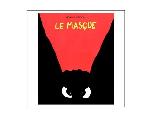 Le Masque  by Choussila Bordeaux