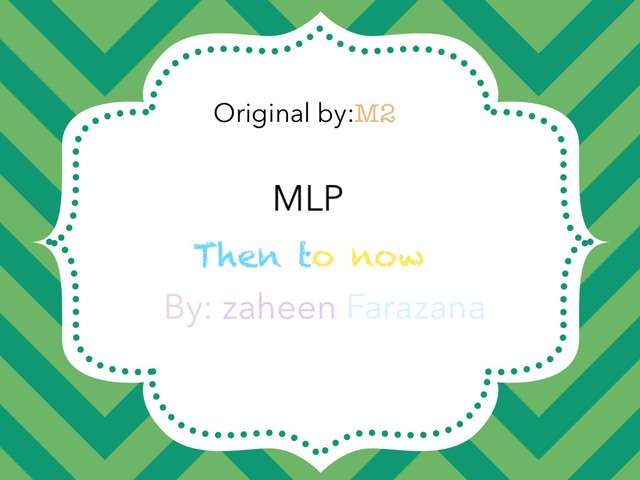 MLP Then To Now by Idah Rahman