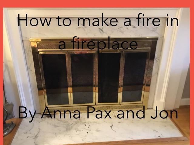 How to make a fire in a fireplace  by Elizabeth Small