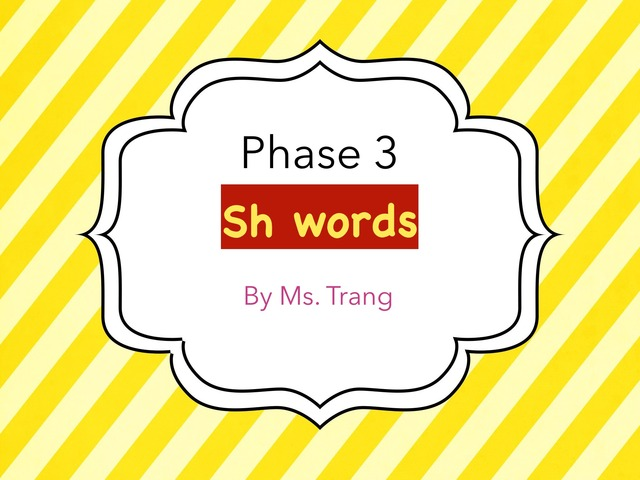 Phase 3- Sh Words Practice by Trang Quỳnh