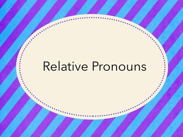 Relative Pronouns & Adverbs  by Jessica Nowakowski