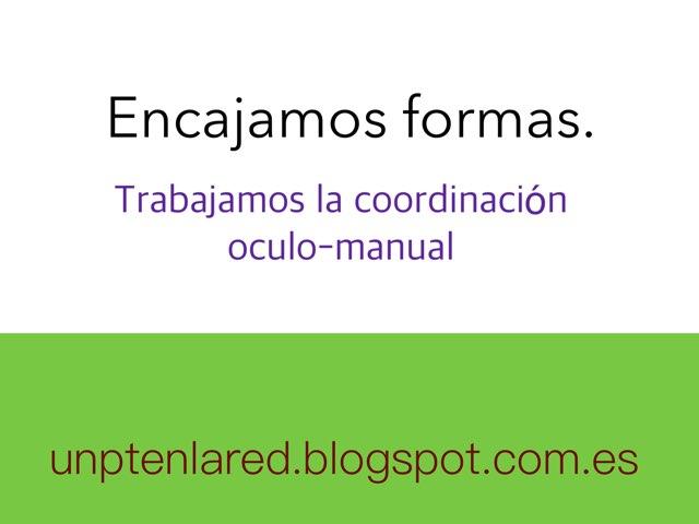 Encajamos Formas. Trabajamos La Coordinación Óculo-manual. by Jose Sanchez Ureña
