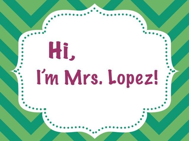 Hi I'm Mrs. Lopez by Abigail Lopez