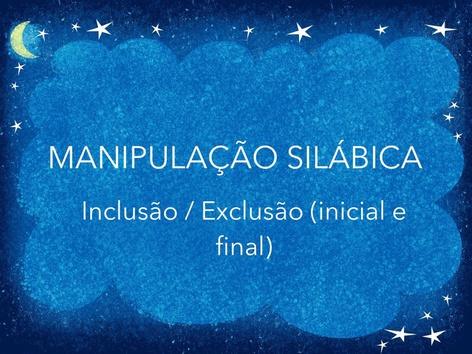Manipulação Silábica - Inclusão e Exclusão( Inicial e Final) by Lea Santos