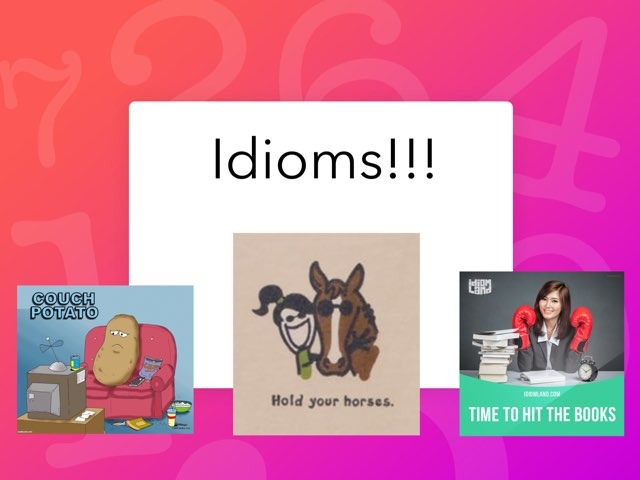 Idioms - Choosing Idioms The Could Be Used In Different Situations  by Karen Souter