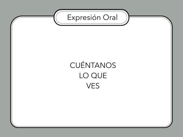 EXPRESION ORAL : Cuéntanos Lo Que Ves by Zoila Masaveu