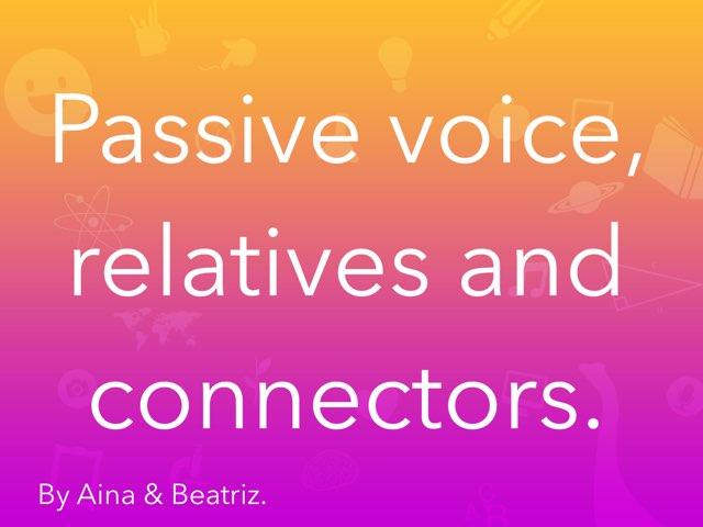 Passive voice, relatives & connectors. By Aina & Beatriz by Gemma Verdú