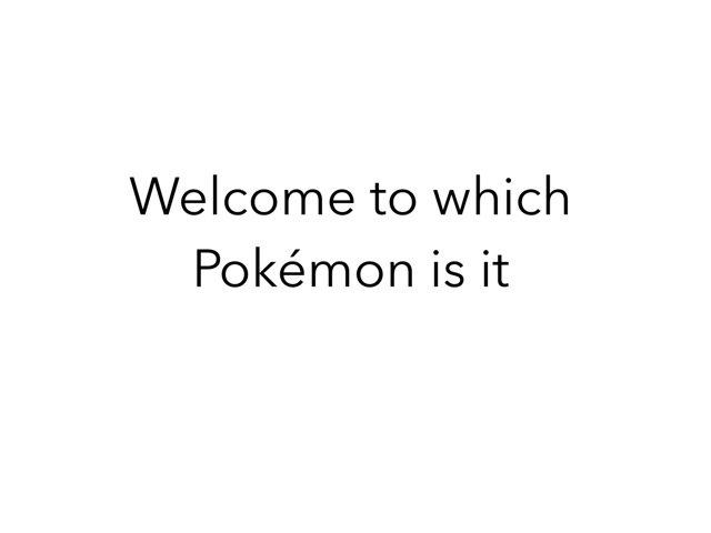 Which Pokémon Is It by Anthony Gomez