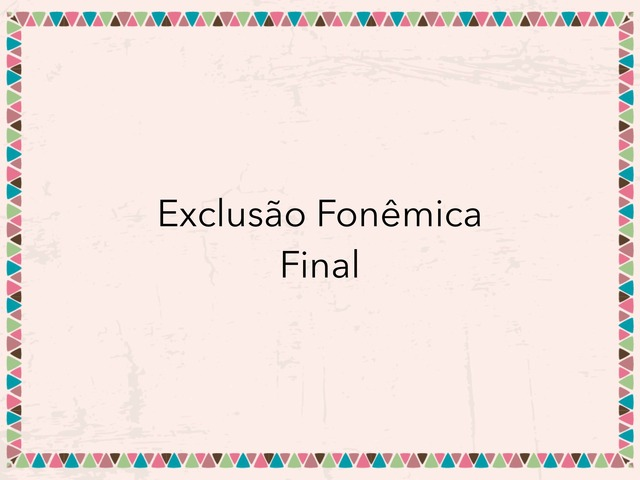 Exclusão Fonêmica Final by Lea Santos