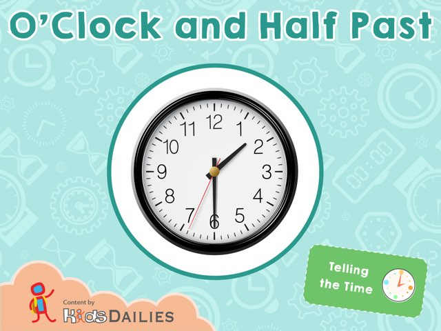 Telling the Time: O'Clock and Half  by Kids Dailies