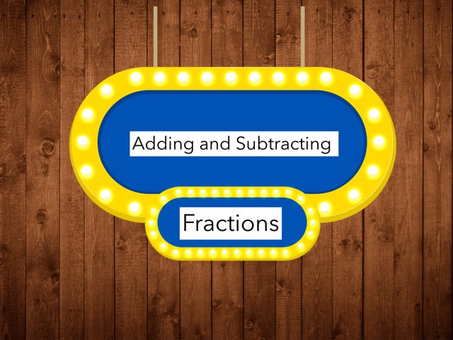Adding And Subtracting Fractions by Gabriel hernandez