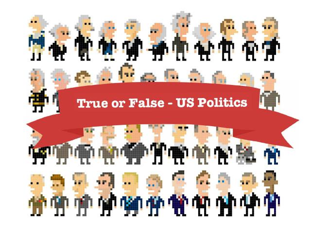 True or False - US Poltics by Yogev Shelly