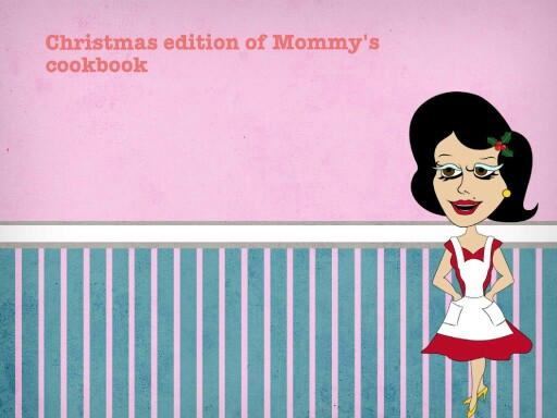 The chistmas edision of mommys cook book by Sleana Gomez