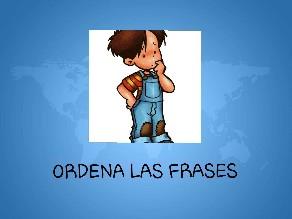 Ordena las frases by Maria Isabel Diaz-ropero Angulo