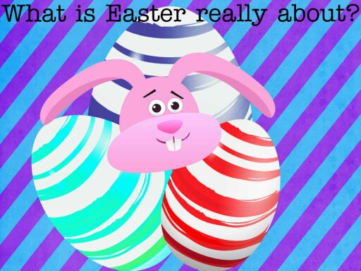 What is Easter really about? by Savannah vanzandt