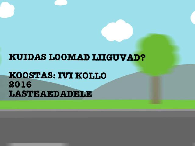 KUIDAS LIIGUVAD LOOMAD? by Ivi Kollo