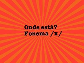 Onde está? Fonema /x/ by Fga. Camila Louzada
