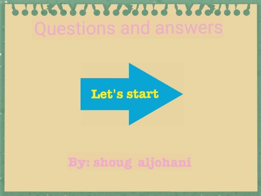 questions and answers  by Sara Aljohyani