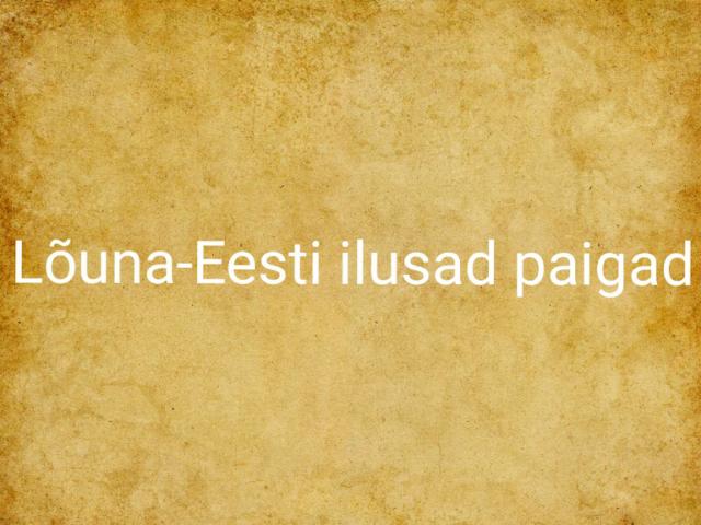 Lõuna-Eesti ilusad paigad by Ene Kärg