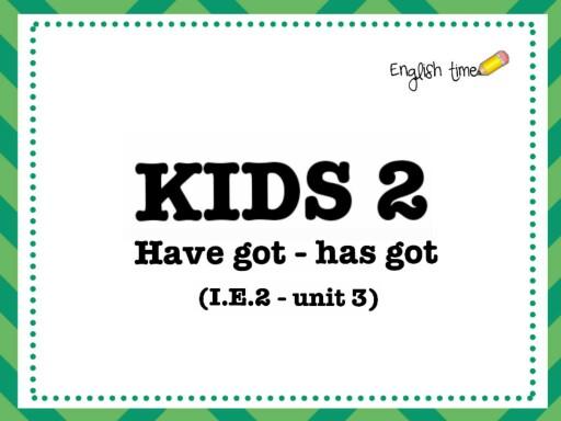 Kids 2 -have/has (unit 3) by Cecilia Zezlin