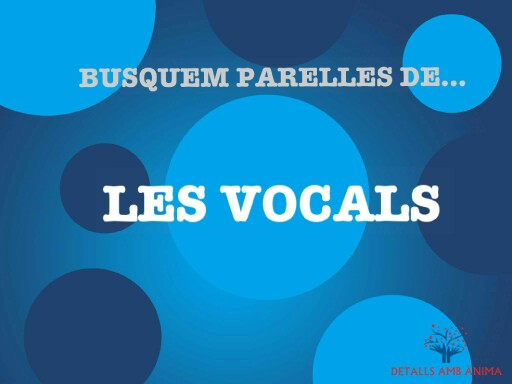 BUSQUEM PARELLES DE... LES VOCALS by Detalls amb ànima
