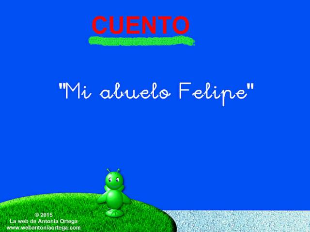 9 LEER F Y D CUENTO MI ABUELO FELIPE by Antonia Ortega López