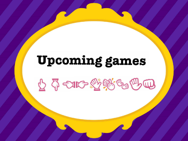 upcoming games by Isabella Abbott