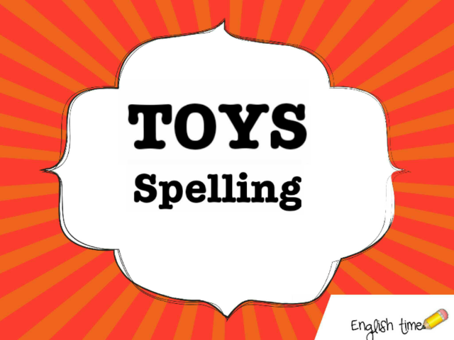 Toys - spelling by Cecilia Zezlin
