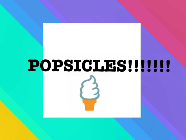 POPSICLES!!!!!!! by Lucy O'Neill