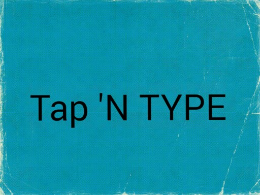 tap ' n type by Azael Mariscal