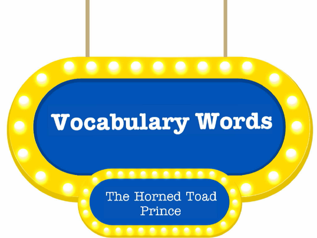 Vocabulary:The Horned Toad Prince by Sheyma M.