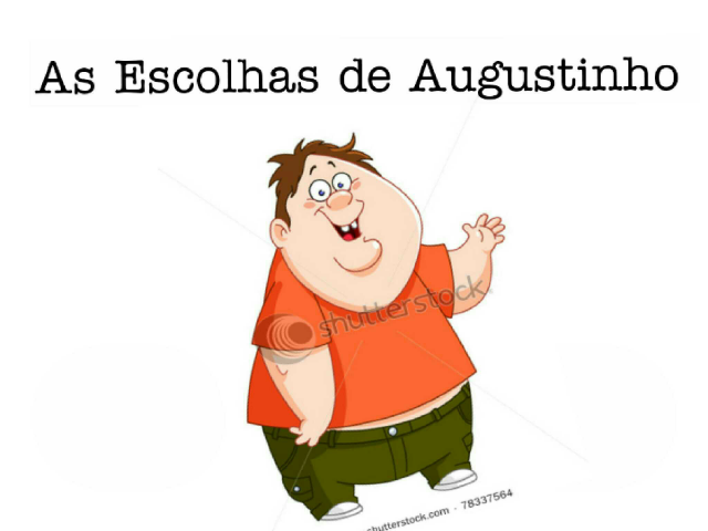 As Escolhas de Augustinho (parte 1) by Bruno Dos Santos Gouvêa