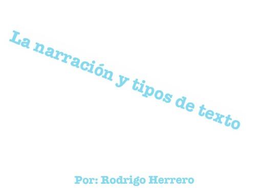 Narrativo y tipos de texto  by Rodrigo Herrero