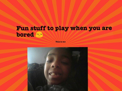 fun stuff to play when you are bored by ebony fant
