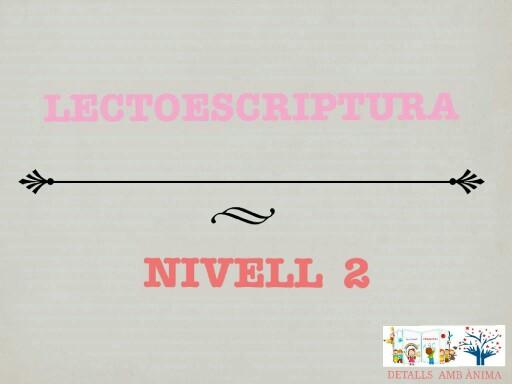 LECTOESCRIPTURA - NIVELL 2  by Detalls amb ànima
