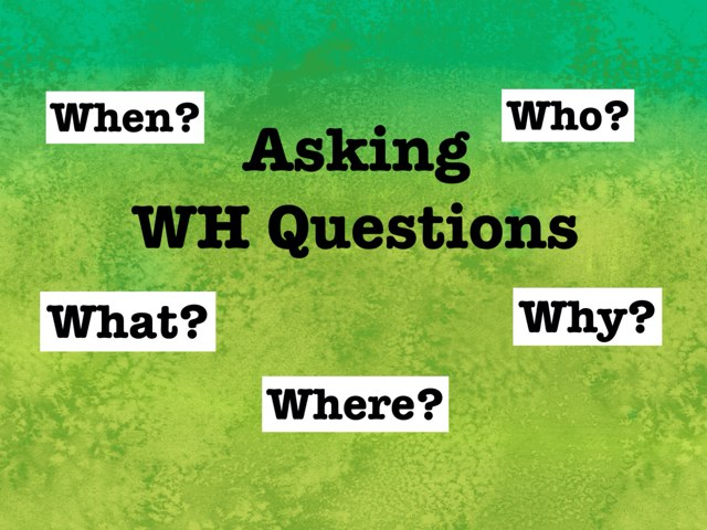 Asking WH Questions by Karen Souter