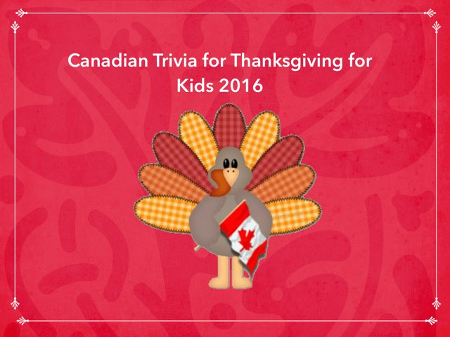 Canadian Trivia For Thanksgiving For Kids 2016 by Leslie Henry