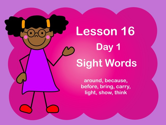 Lesson 16 Sight Words Day 1 by Jennifer