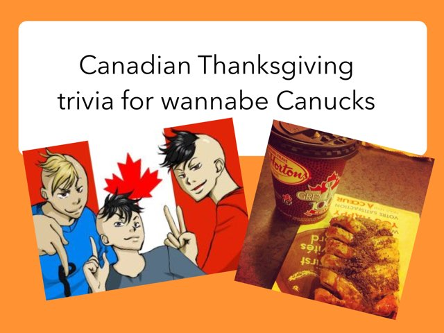 Thanksgiving Trivia For Wannabe Canadians 2016 by Leslie Henry
