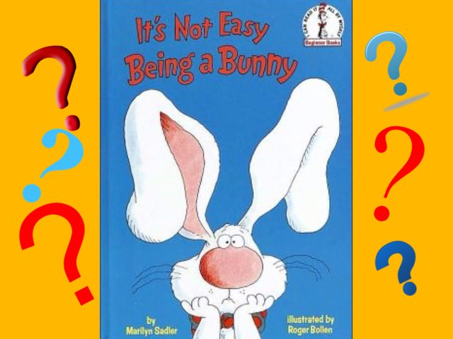 Its Not Easy Being A Bunny by Ellen Weber