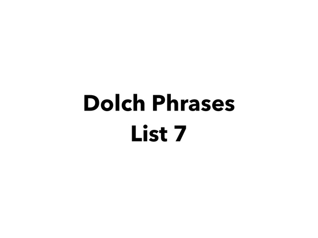 Dolch Phrases List 7 by Lori Board
