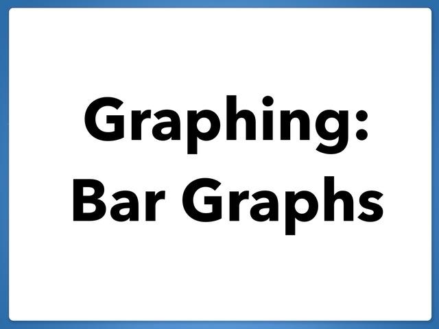 Graph Analysis: Bar Graphs by Tanya Folmsbee