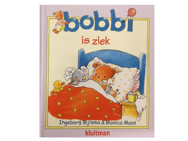 Bobbi Is Ziek by Anniek De Jong